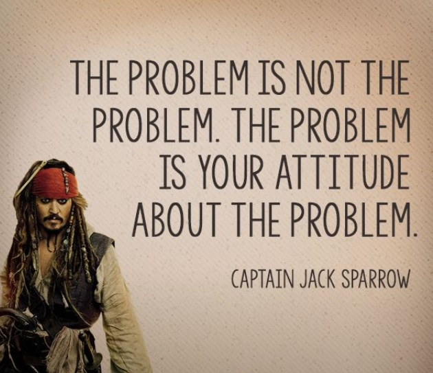 erfaringer - Jack Sparrow quote: The problem is not the problem. The problem is your attitude about the problem