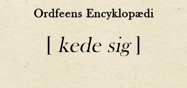 Ordfeens Encyklopædi ordforklaring på at kede sig